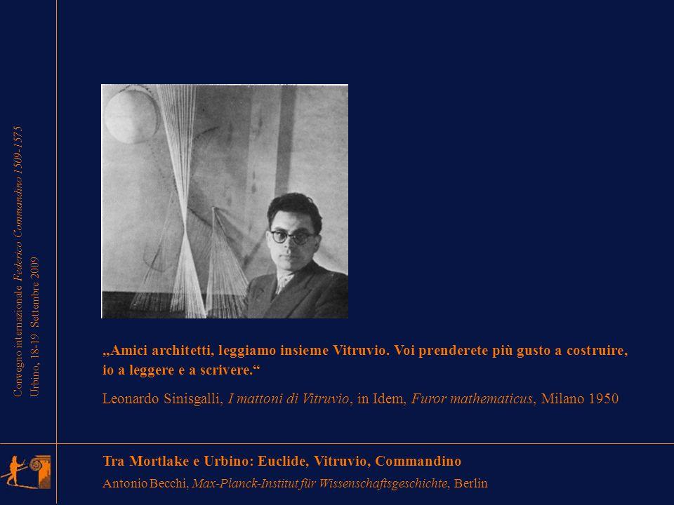 Convegno internazionale Federico Commandino 1509-1575 Urbino, 18-19 Settembre 2009 Amici architetti, leggiamo insieme Vitruvio.