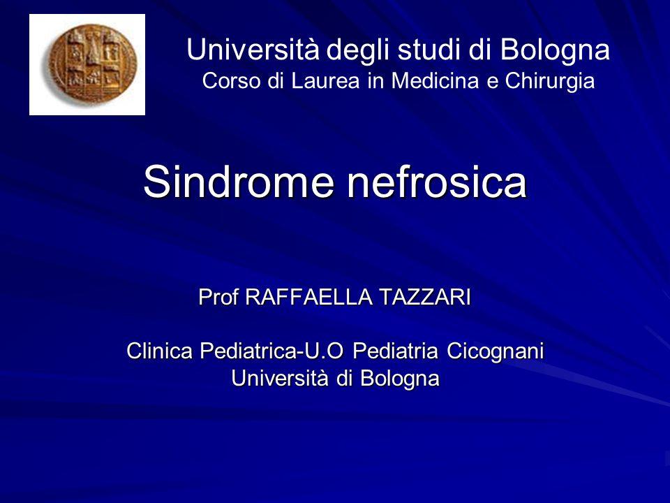 Sindrome nefrosica Prof RAFFAELLA TAZZARI Clinica Pediatrica-U.O Pediatria Cicognani Università di Bologna Università degli studi di Bologna Corso di