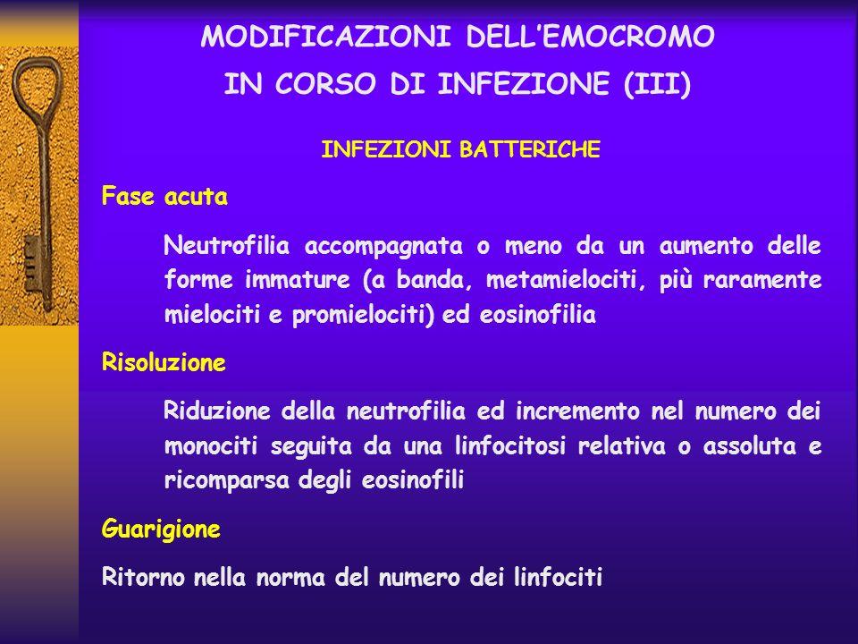 MODIFICAZIONI DELLEMOCROMO IN CORSO DI INFEZIONE (III) INFEZIONI BATTERICHE Fase acuta Neutrofilia accompagnata o meno da un aumento delle forme immat