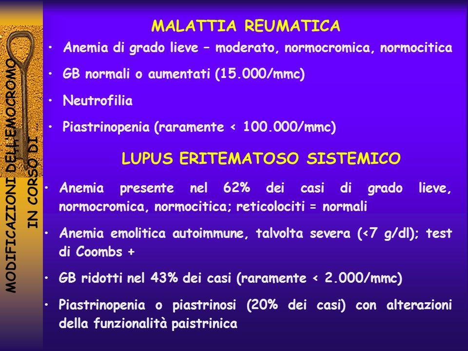 MODIFICAZIONI DELLEMOCROMO IN CORSO DI … MALATTIA REUMATICA Anemia di grado lieve – moderato, normocromica, normocitica GB normali o aumentati (15.000