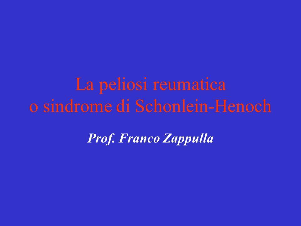 La peliosi reumatica o sindrome di Schonlein-Henoch Prof. Franco Zappulla