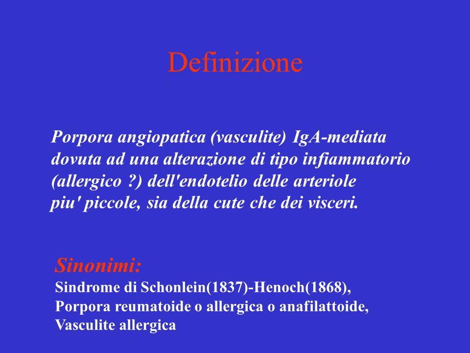 Definizione Porpora angiopatica (vasculite) IgA-mediata dovuta ad una alterazione di tipo infiammatorio (allergico ?) dell'endotelio delle arteriole p