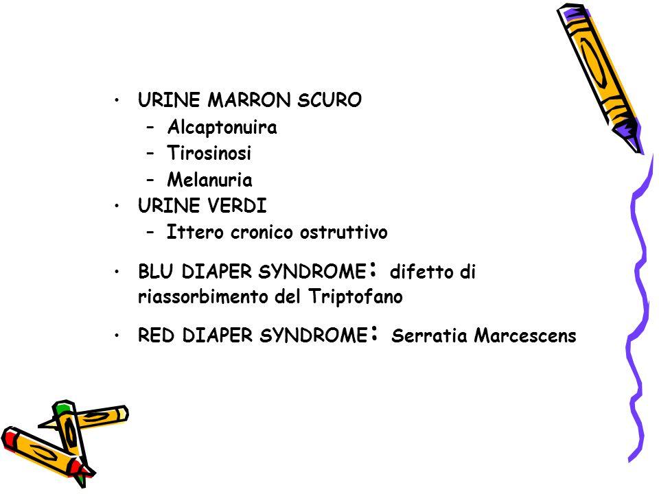 URINE MARRON SCURO –Alcaptonuira –Tirosinosi –Melanuria URINE VERDI –Ittero cronico ostruttivo BLU DIAPER SYNDROME : difetto di riassorbimento del Tri