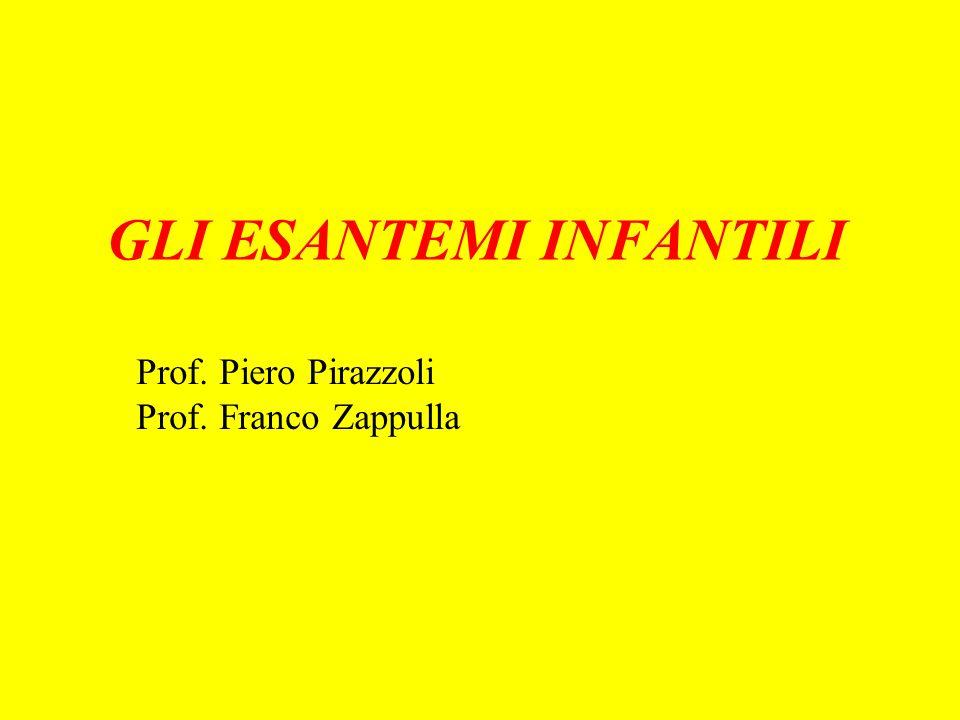 GLI ESANTEMI INFANTILI Prof. Piero Pirazzoli Prof. Franco Zappulla