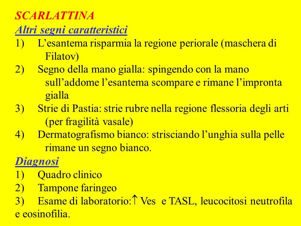 SCARLATTINA Altri segni caratteristici 1) Lesantema risparmia la regione periorale (maschera di Filatov) 2) Segno della mano gialla: spingendo con la