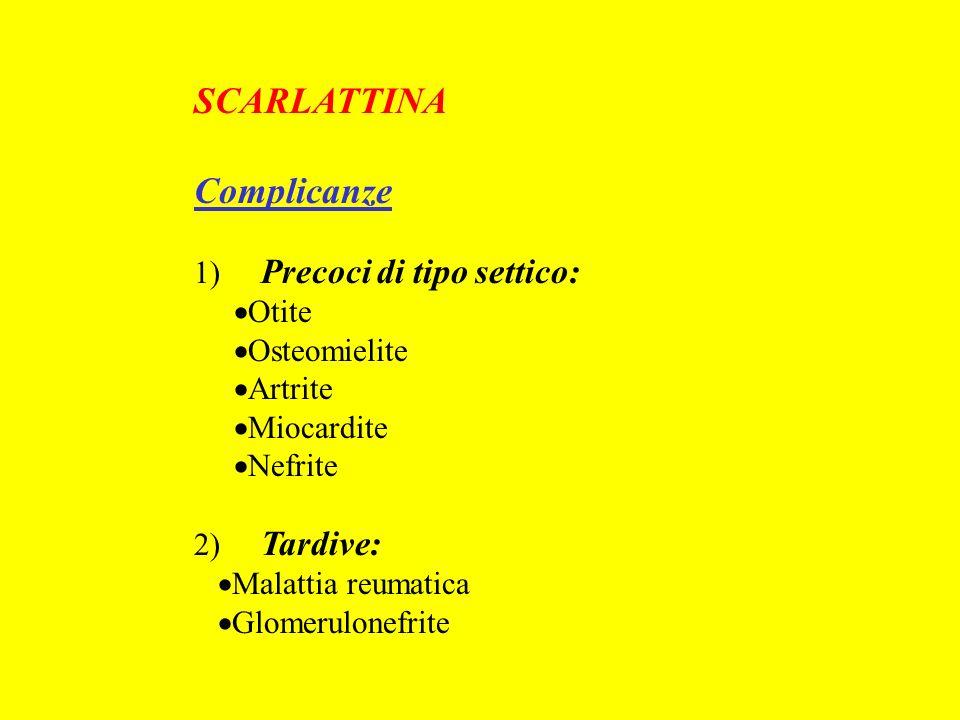 SCARLATTINA Complicanze 1) Precoci di tipo settico: Otite Osteomielite Artrite Miocardite Nefrite 2) Tardive: Malattia reumatica Glomerulonefrite