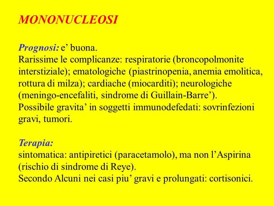 MONONUCLEOSI Prognosi: e buona. Rarissime le complicanze: respiratorie (broncopolmonite interstiziale); ematologiche (piastrinopenia, anemia emolitica