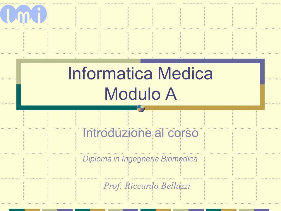 Informatica Medica Modulo A Introduzione al corso Prof. Riccardo Bellazzi Diploma in Ingegneria Biomedica