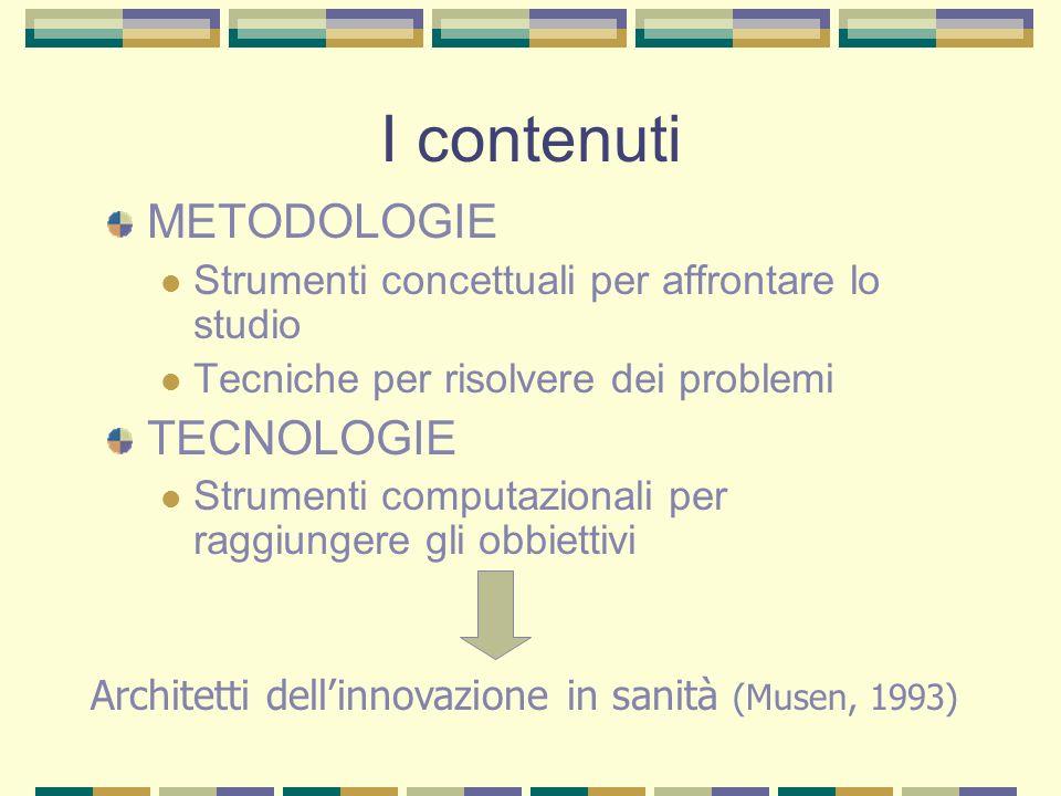 I contenuti METODOLOGIE Strumenti concettuali per affrontare lo studio Tecniche per risolvere dei problemi TECNOLOGIE Strumenti computazionali per rag