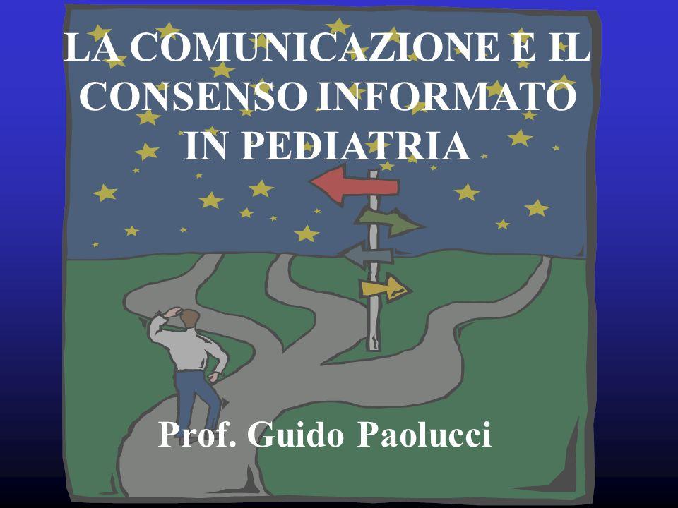 LA COMUNICAZIONE E IL CONSENSO INFORMATO IN PEDIATRIA Prof. Guido Paolucci