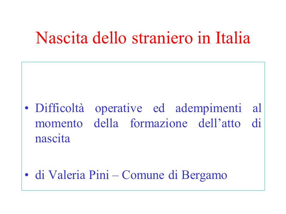 Nascita dello straniero in Italia Difficoltà operative ed adempimenti al momento della formazione dellatto di nascita di Valeria Pini – Comune di Berg