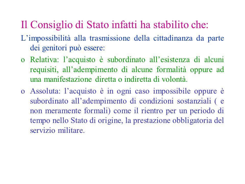 Il Consiglio di Stato infatti ha stabilito che: Limpossibilità alla trasmissione della cittadinanza da parte dei genitori può essere: oRelativa: lacqu