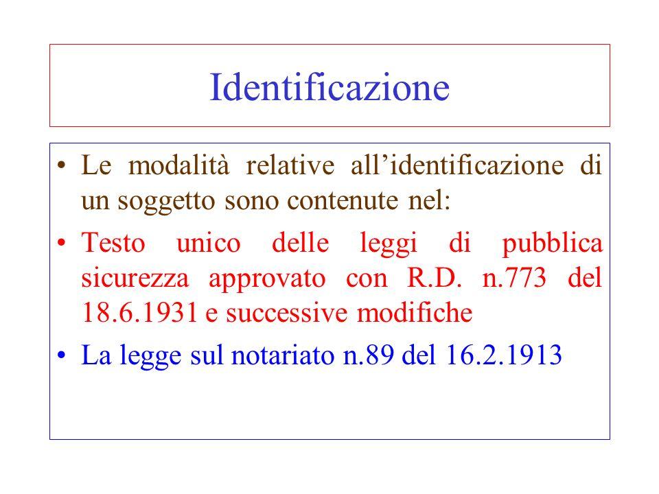 Identificazione Le modalità relative allidentificazione di un soggetto sono contenute nel: Testo unico delle leggi di pubblica sicurezza approvato con