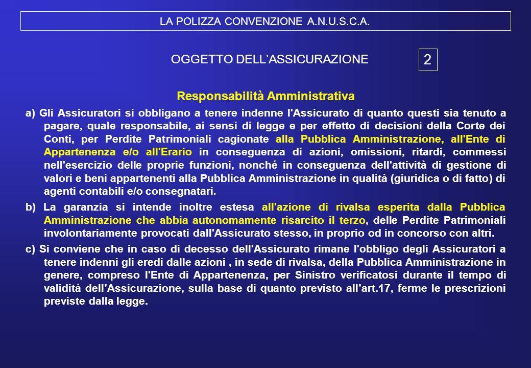 LA POLIZZA CONVENZIONE A.N.U.S.C.A. OGGETTO DELLASSICURAZIONE Responsabilità Amministrativa a) Gli Assicuratori si obbligano a tenere indenne l'Assicu