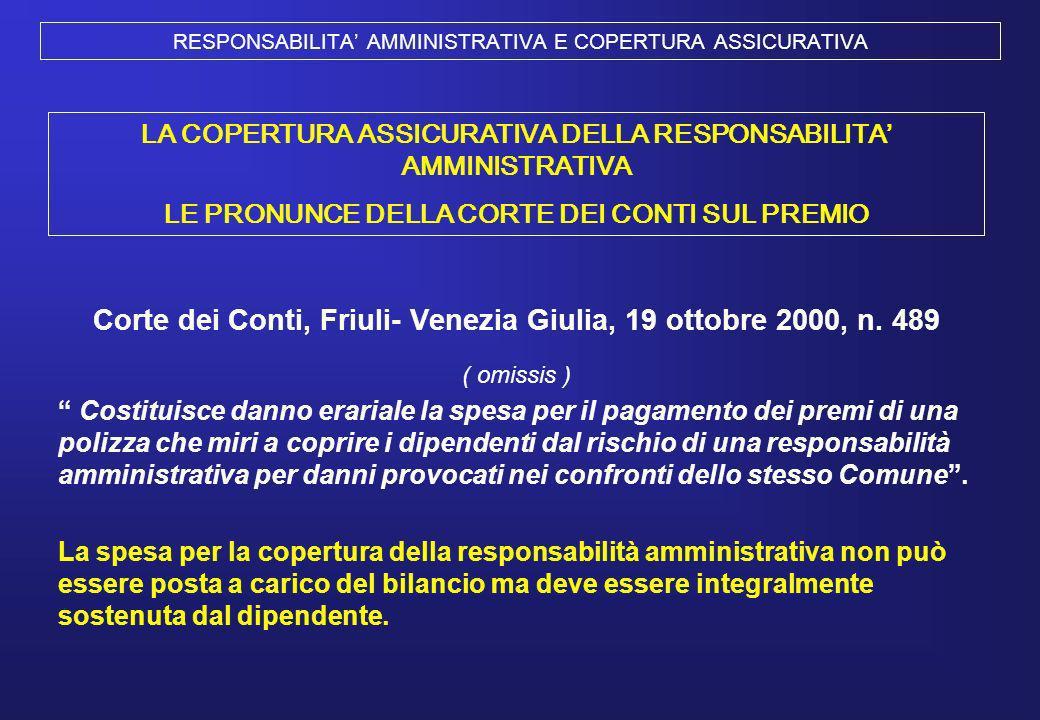 RESPONSABILITA AMMINISTRATIVA E COPERTURA ASSICURATIVA Corte dei Conti, Friuli- Venezia Giulia, 19 ottobre 2000, n. 489 ( omissis ) Costituisce danno
