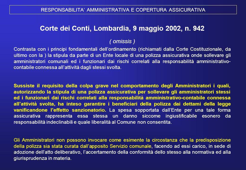 RESPONSABILITA AMMINISTRATIVA E COPERTURA ASSICURATIVA Corte dei Conti, Lombardia, 9 maggio 2002, n. 942 ( omissis ) Contrasta con i principi fondamen
