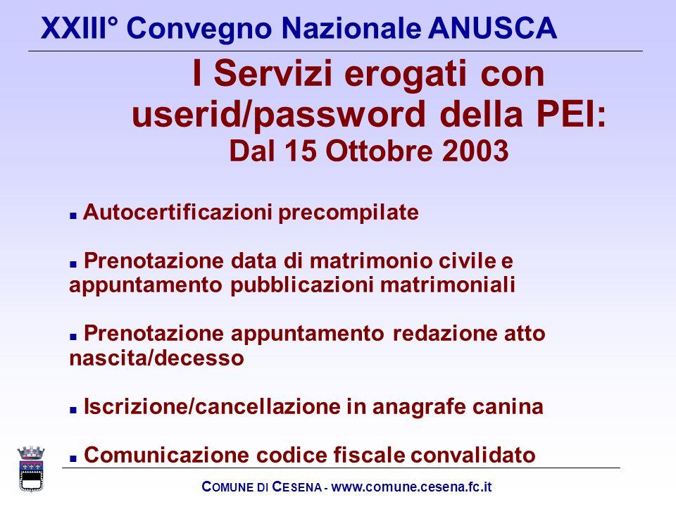 C OMUNE DI C ESENA - www.comune.cesena.fc.it XXIII° Convegno Nazionale ANUSCA I Servizi erogati con userid/password della PEI: Dal 15 Ottobre 2003 n A