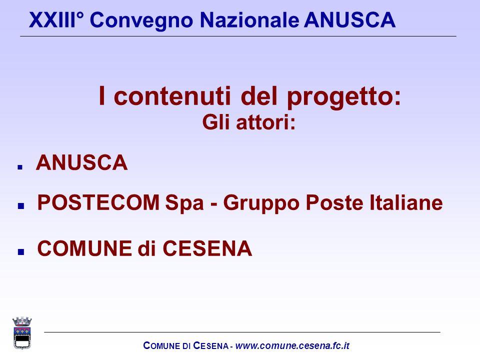 C OMUNE DI C ESENA - www.comune.cesena.fc.it XXIII° Convegno Nazionale ANUSCA I contenuti del progetto: Gli attori: n ANUSCA n POSTECOM Spa - Gruppo P