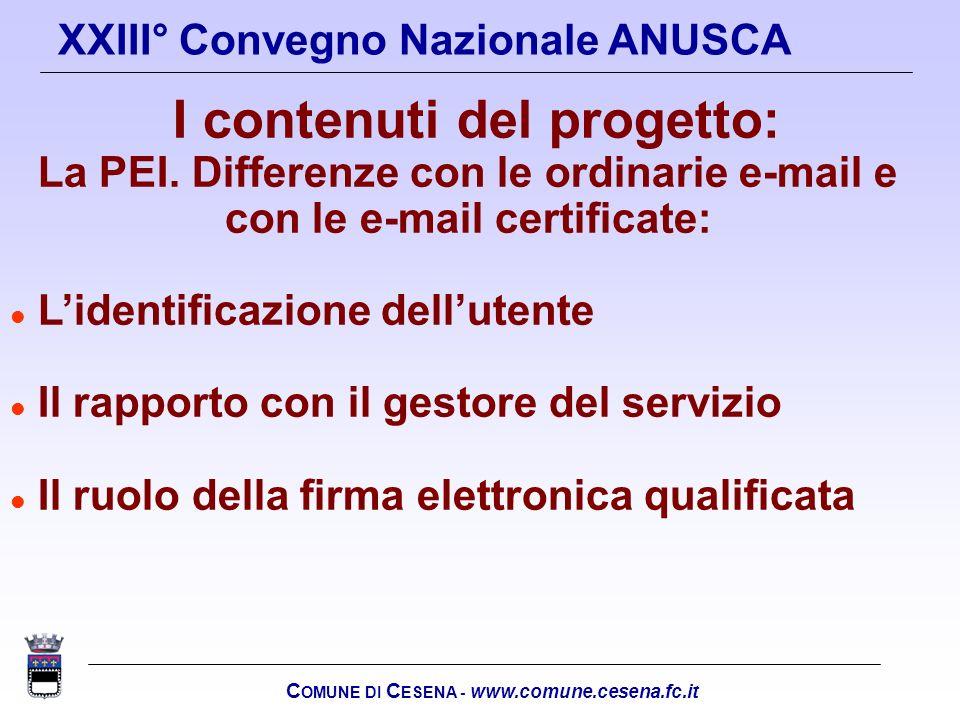 C OMUNE DI C ESENA - www.comune.cesena.fc.it XXIII° Convegno Nazionale ANUSCA I contenuti del progetto: La PEI. Differenze con le ordinarie e-mail e c