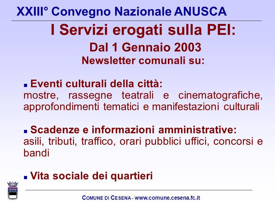 C OMUNE DI C ESENA - www.comune.cesena.fc.it XXIII° Convegno Nazionale ANUSCA I Servizi erogati sulla PEI: Dal 1 Gennaio 2003 Newsletter comunali su: