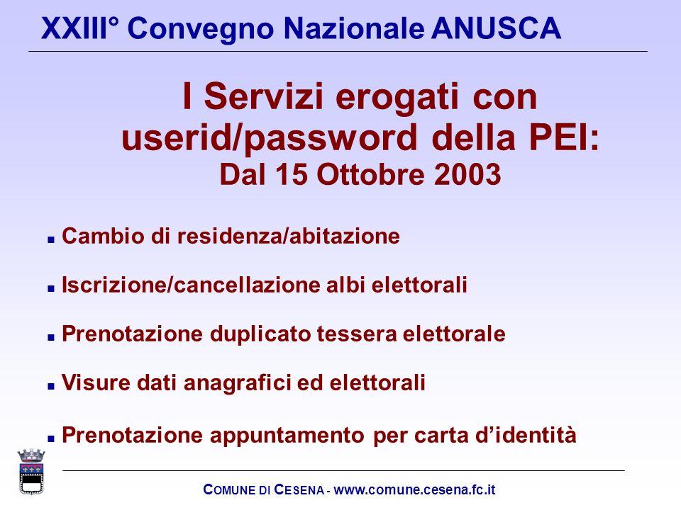 C OMUNE DI C ESENA - www.comune.cesena.fc.it XXIII° Convegno Nazionale ANUSCA I Servizi erogati con userid/password della PEI: Dal 15 Ottobre 2003 n C