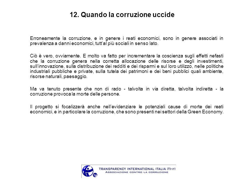 12. Quando la corruzione uccide Erroneamente la corruzione, e in genere i reati economici, sono in genere associati in prevalenza a danni economici, t