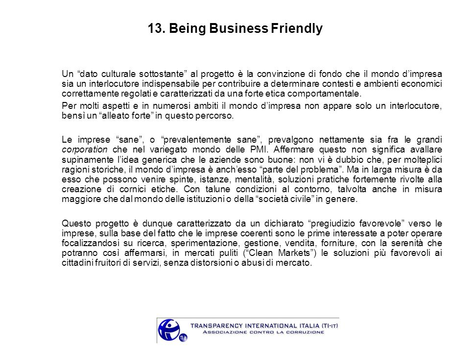 13. Being Business Friendly Un dato culturale sottostante al progetto è la convinzione di fondo che il mondo dimpresa sia un interlocutore indispensab