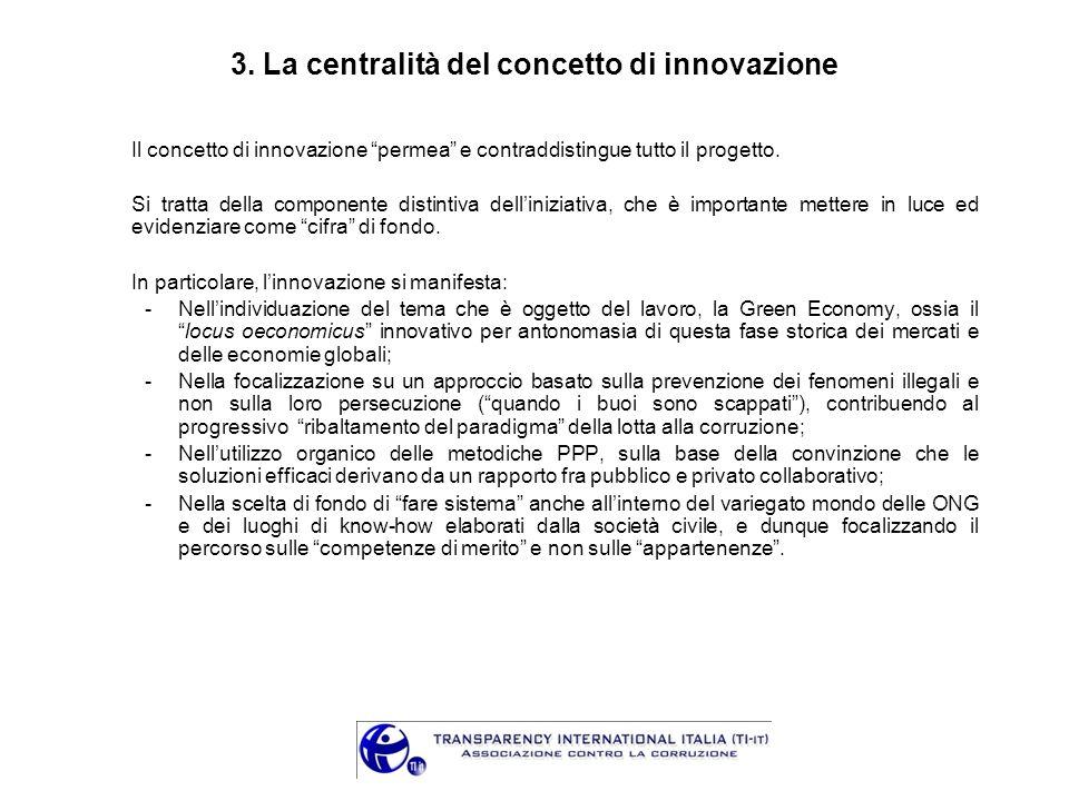 3. La centralità del concetto di innovazione Il concetto di innovazione permea e contraddistingue tutto il progetto. Si tratta della componente distin