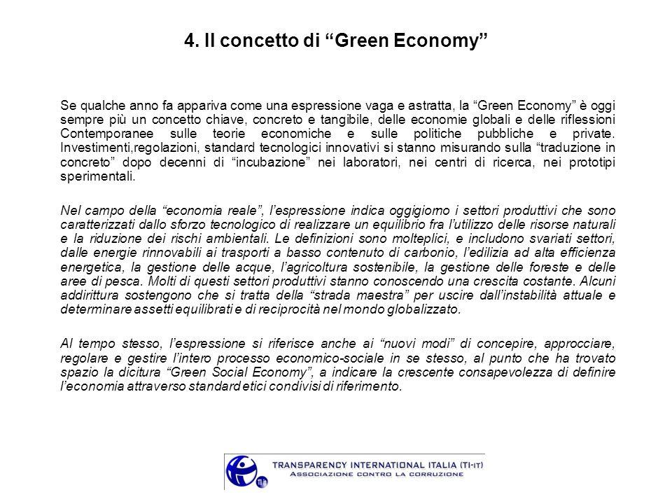 4. Il concetto di Green Economy Se qualche anno fa appariva come una espressione vaga e astratta, la Green Economy è oggi sempre più un concetto chiav