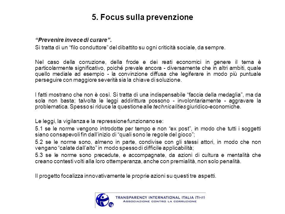 5. Focus sulla prevenzione Prevenire invece di curare. Si tratta di un filo conduttore del dibattito su ogni criticità sociale, da sempre. Nel caso de