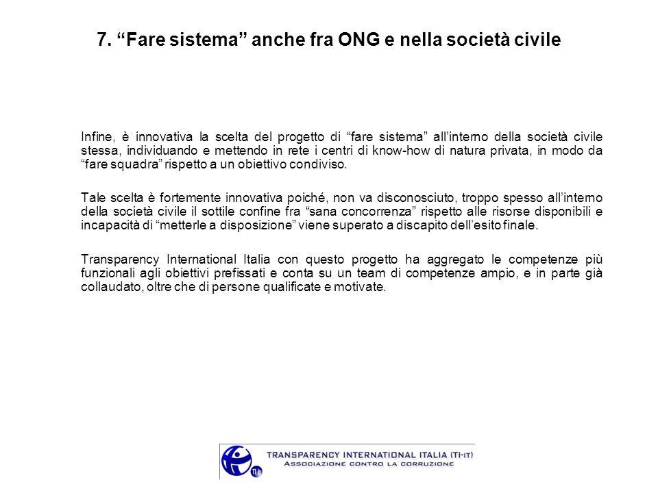 7. Fare sistema anche fra ONG e nella società civile Infine, è innovativa la scelta del progetto di fare sistema allinterno della società civile stess