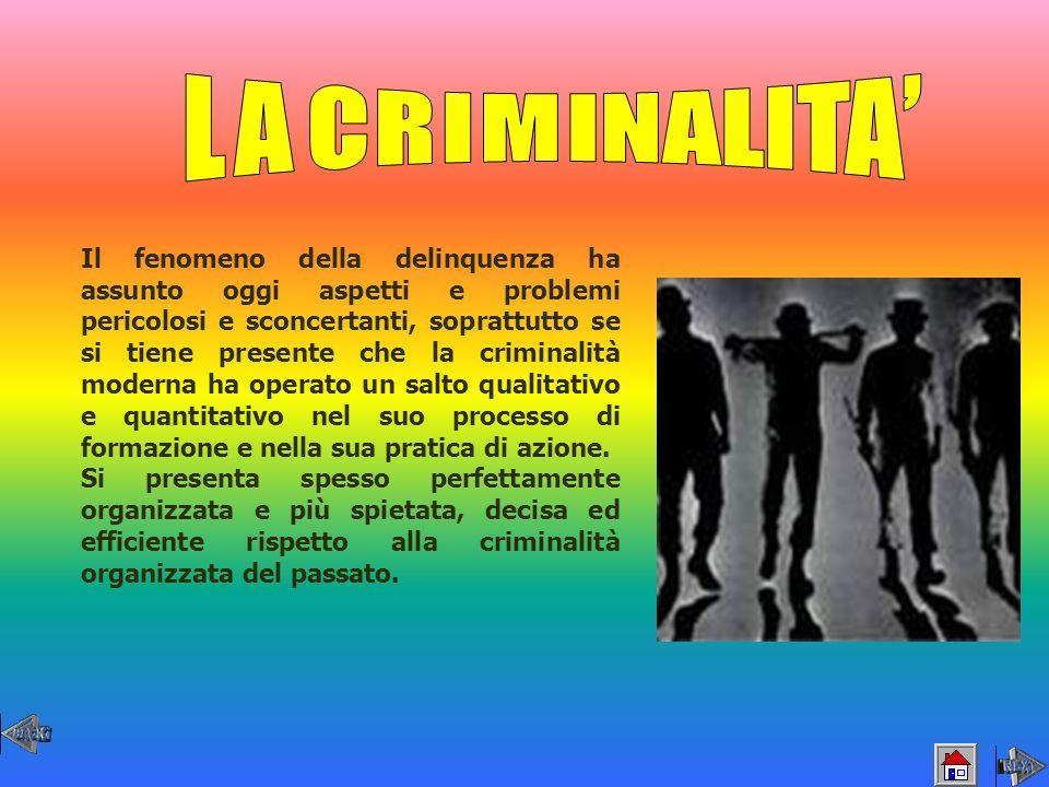 Il fenomeno della delinquenza ha assunto oggi aspetti e problemi pericolosi e sconcertanti, soprattutto se si tiene presente che la criminalità modern