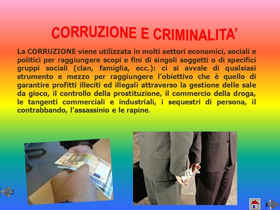 La CORRUZIONE viene utilizzata in molti settori economici, sociali e politici per raggiungere scopi e fini di singoli soggetti o di specifici gruppi s