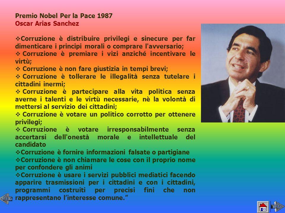 Premio Nobel Per la Pace 1987 Oscar Arias Sanchez Corruzione è distribuire privilegi e sinecure per far dimenticare i principi morali o comprare l'avv