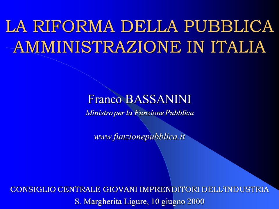 LA RIFORMA DELLA PUBBLICA AMMINISTRAZIONE IN ITALIA Franco BASSANINI Ministro per la Funzione Pubblica www.funzionepubblica.it CONSIGLIO CENTRALE GIOVANI IMPRENDITORI DELLINDUSTRIA S.