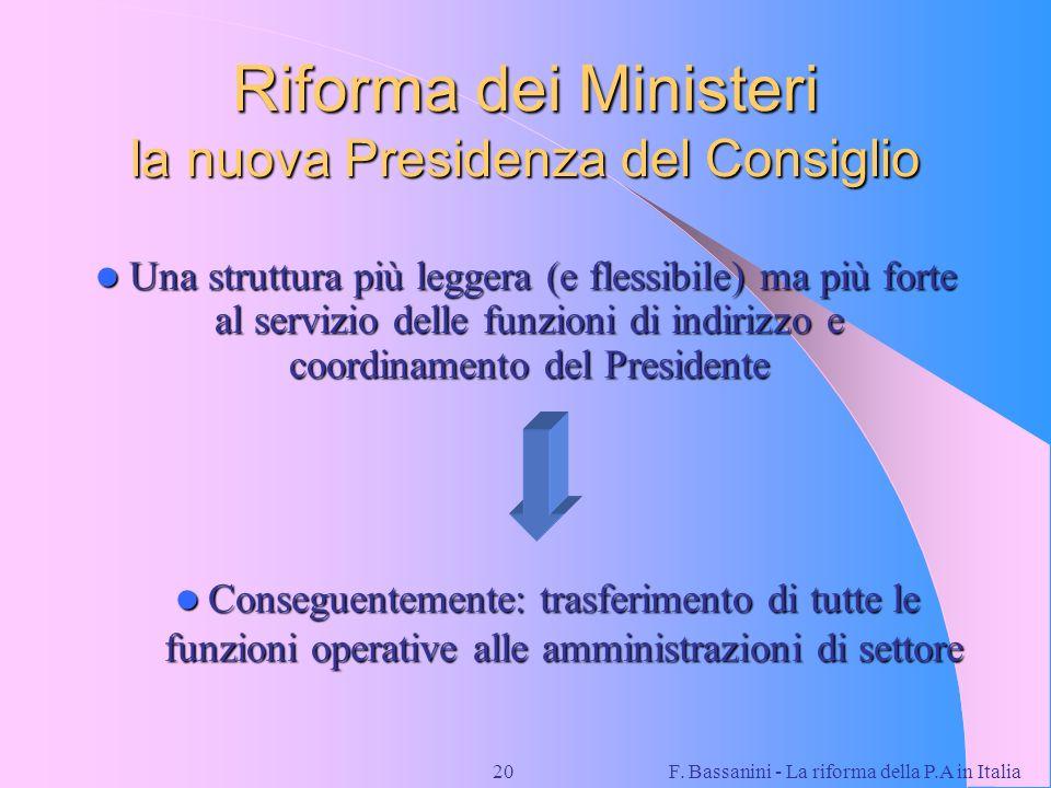 F. Bassanini - La riforma della P.A in Italia20 Riforma dei Ministeri la nuova Presidenza del Consiglio Una struttura più leggera (e flessibile) ma pi