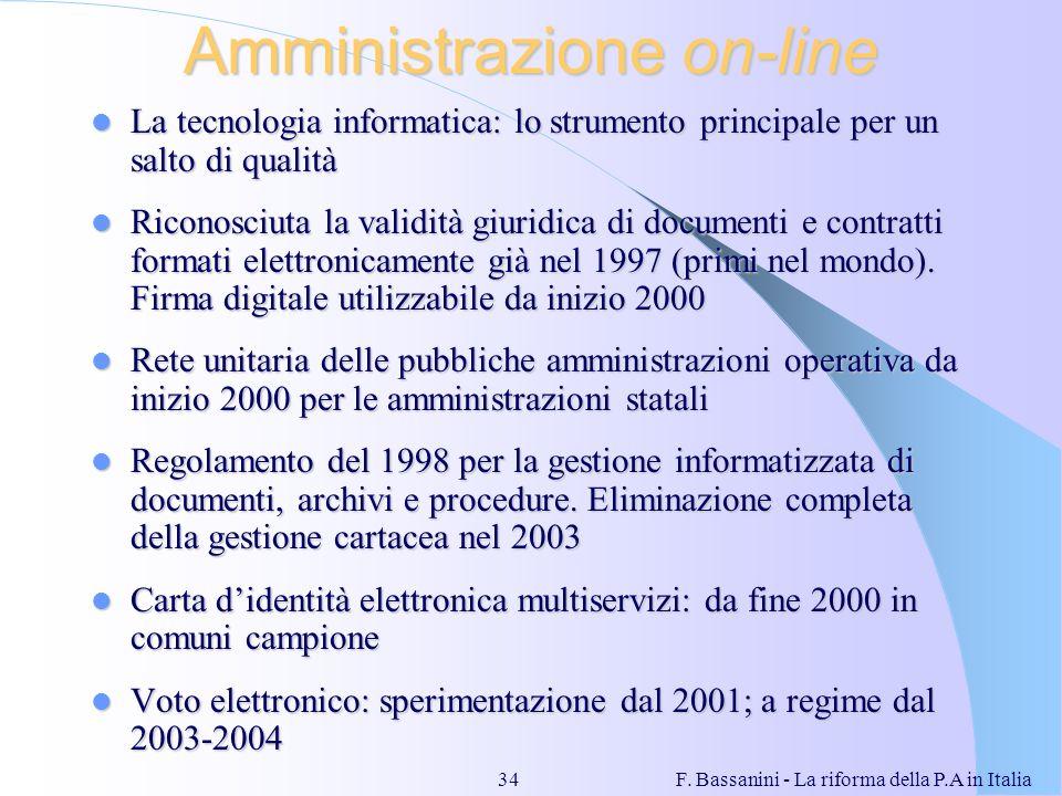 F. Bassanini - La riforma della P.A in Italia34 Amministrazione on-line La tecnologia informatica: lo strumento principale per un salto di qualità La