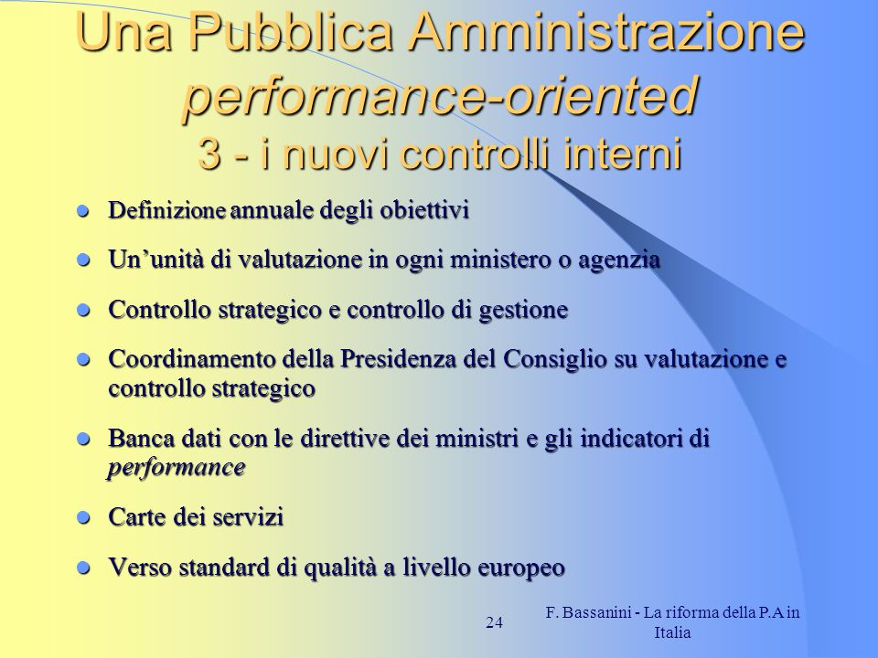 F. Bassanini - La riforma della P.A in Italia 24 Una Pubblica Amministrazione performance-oriented 3 - i nuovi controlli interni Definizione annuale d
