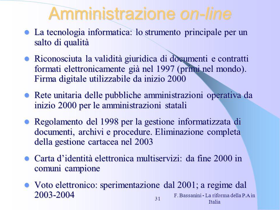F. Bassanini - La riforma della P.A in Italia 31 Amministrazione on-line La tecnologia informatica: lo strumento principale per un salto di qualità La