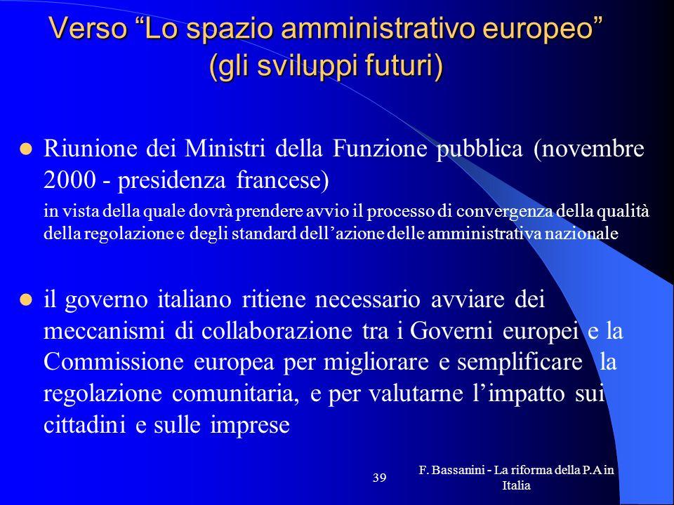 F. Bassanini - La riforma della P.A in Italia 39 Verso Lo spazio amministrativo europeo (gli sviluppi futuri) Riunione dei Ministri della Funzione pub