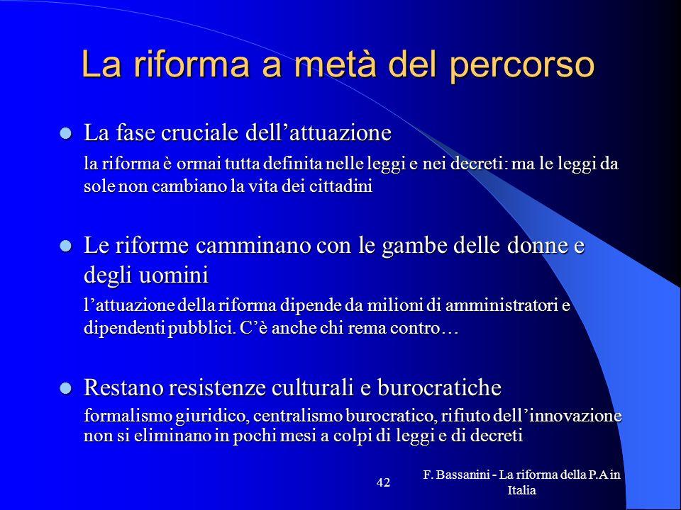 F. Bassanini - La riforma della P.A in Italia 42 La riforma a metà del percorso La fase cruciale dellattuazione La fase cruciale dellattuazione la rif