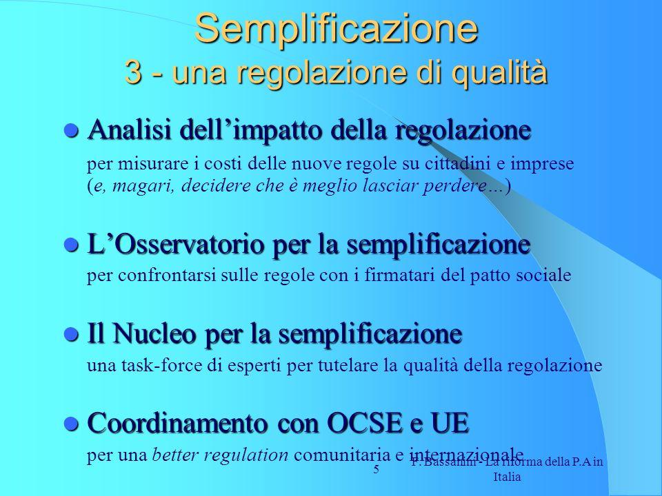 F. Bassanini - La riforma della P.A in Italia 5 Semplificazione 3 - una regolazione di qualità Analisi dellimpatto della regolazione Analisi dellimpat