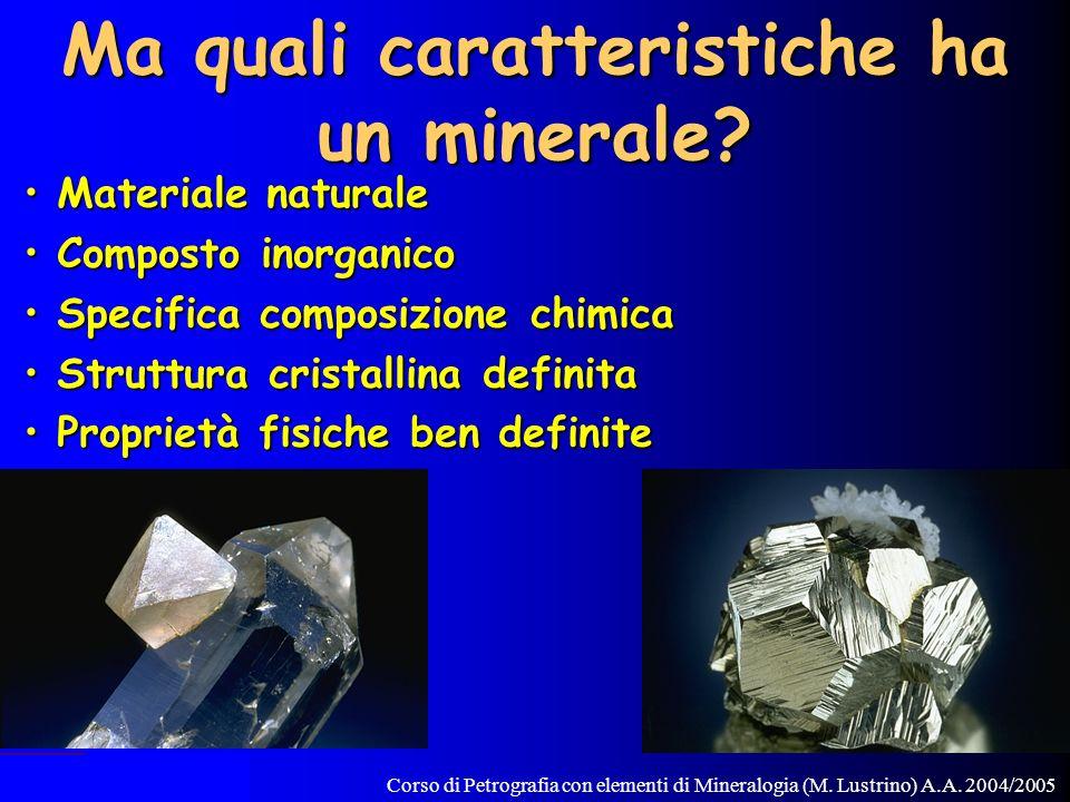 Corso di Petrografia con elementi di Mineralogia (M. Lustrino) A.A. 2004/2005 PACE Ma quali caratteristiche ha un minerale? Materiale naturaleMaterial