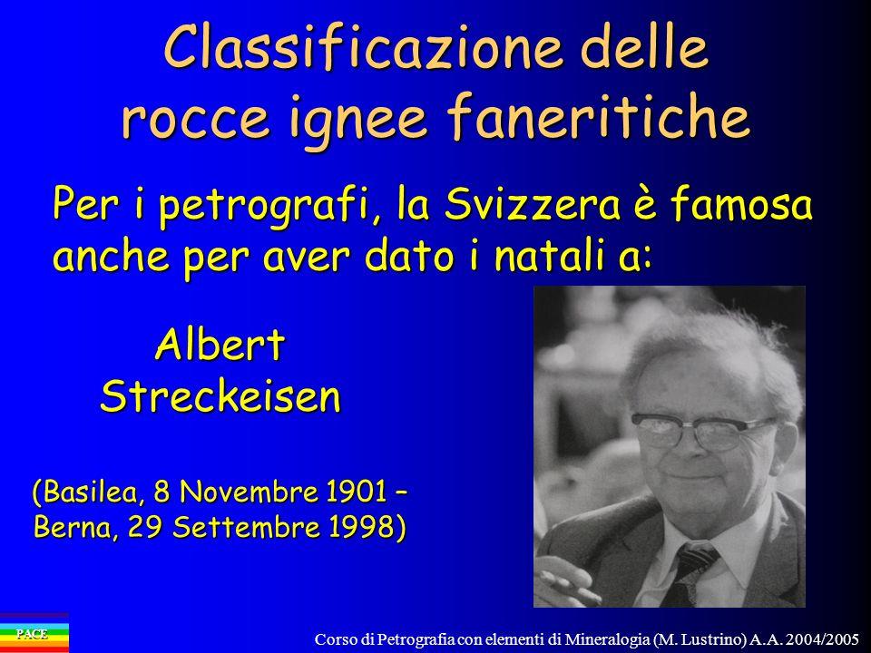 Corso di Petrografia con elementi di Mineralogia (M. Lustrino) A.A. 2004/2005 PACE Classificazione delle rocce ignee faneritiche Per i petrografi, la