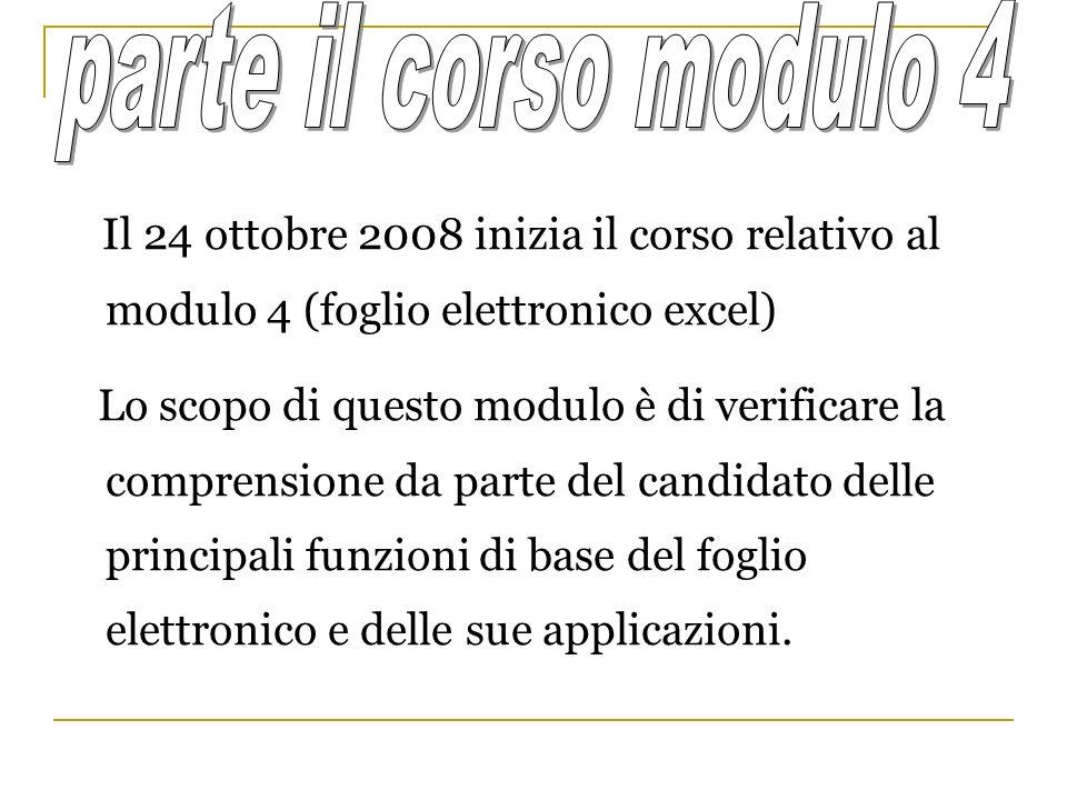 Il 24 ottobre 2008 inizia il corso relativo al modulo 4 (foglio elettronico excel) Lo scopo di questo modulo è di verificare la comprensione da parte