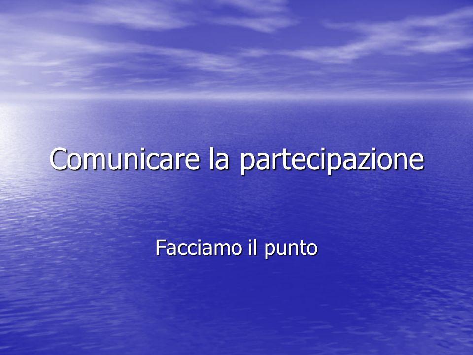 Comunicare la partecipazione Facciamo il punto
