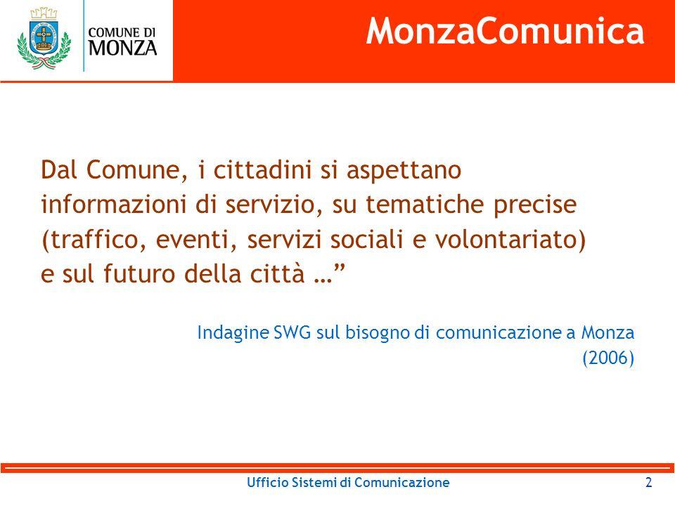 Ufficio Sistemi di Comunicazione … occorre superare una concezione limitativa dei processi comunicativi che si appaga dei comunicati stampa… Indagine SWG sul bisogno di comunicazione a Monza (2006) 3 MonzaComunica