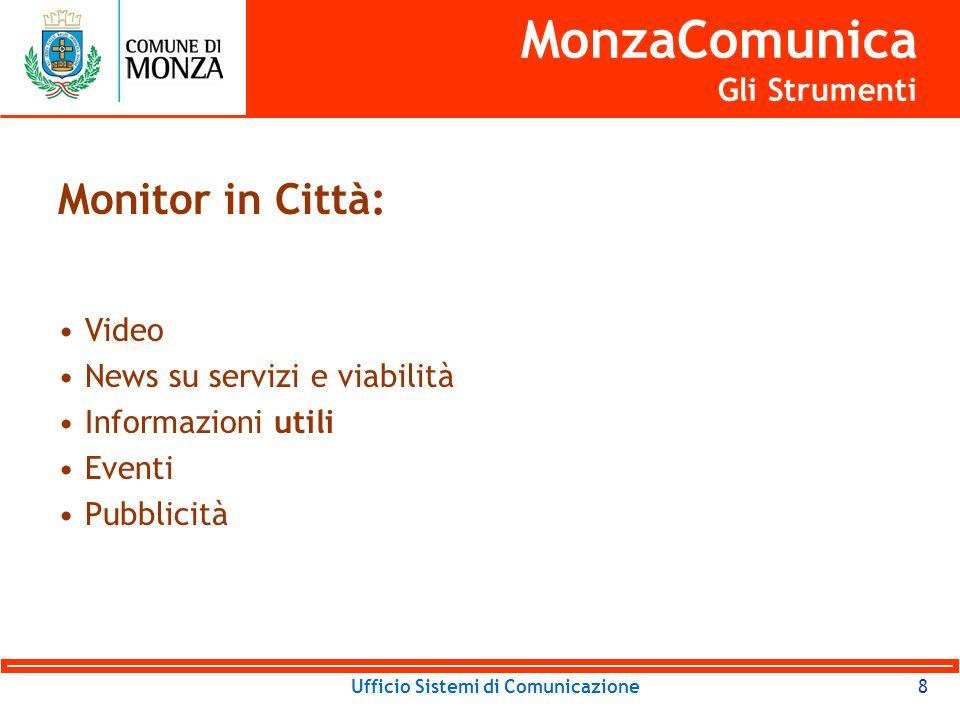Ufficio Sistemi di Comunicazione8 MonzaComunica Gli Strumenti Monitor in Città: Video News su servizi e viabilità Informazioni utili Eventi Pubblicità