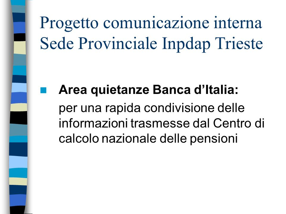 Progetto comunicazione interna Sede Provinciale Inpdap Trieste Area quietanze Banca dItalia: per una rapida condivisione delle informazioni trasmesse dal Centro di calcolo nazionale delle pensioni