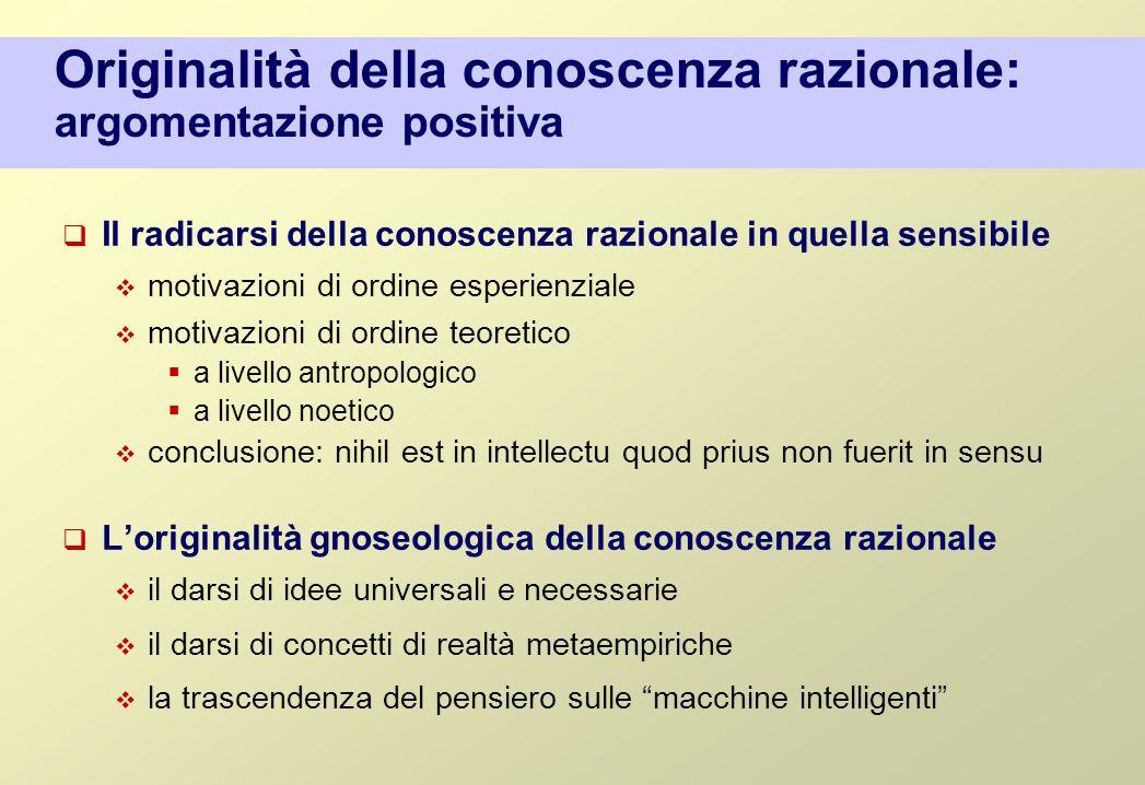 Originalità della conoscenza razionale: argomentazione positiva Il radicarsi della conoscenza razionale in quella sensibile motivazioni di ordine espe